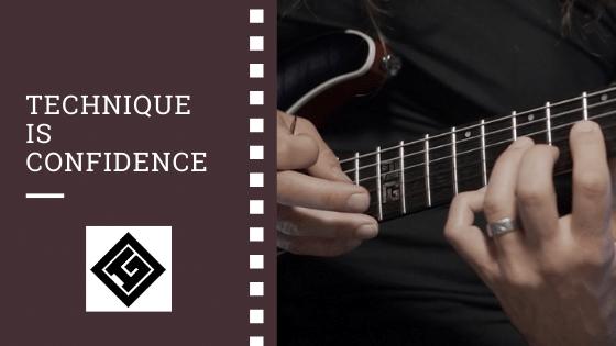 Guitar Technique is confidence